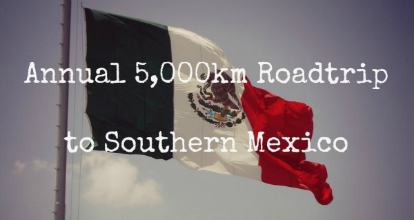 Roadtrip to Southern Mexico