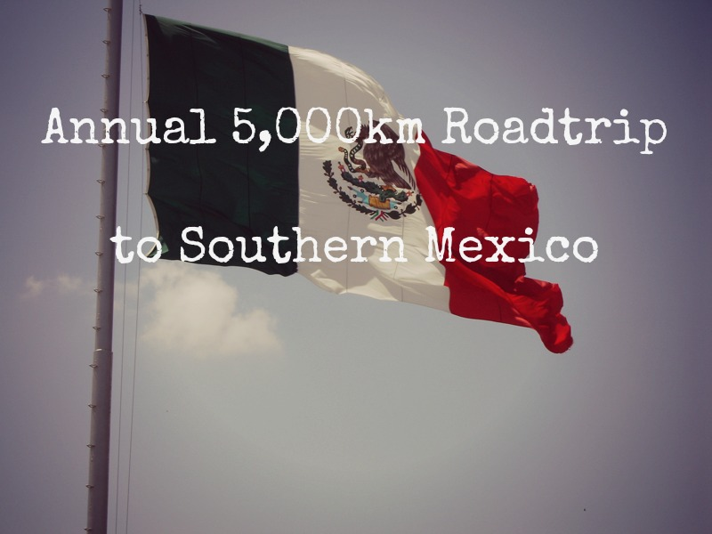 Roadtrip to/from Southern Mexico