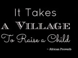 It Takes a Village to Raise a Child