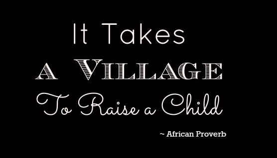 it takes a village to raise a child It takes a village to raise a child has been misquoted, misused and taken out of context the saying is very old when villages were much smaller and.