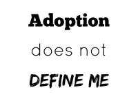 Adoption Does Not Define Me #AdoptionAwareness