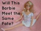 Will This Barbie Meet The Same Fate?